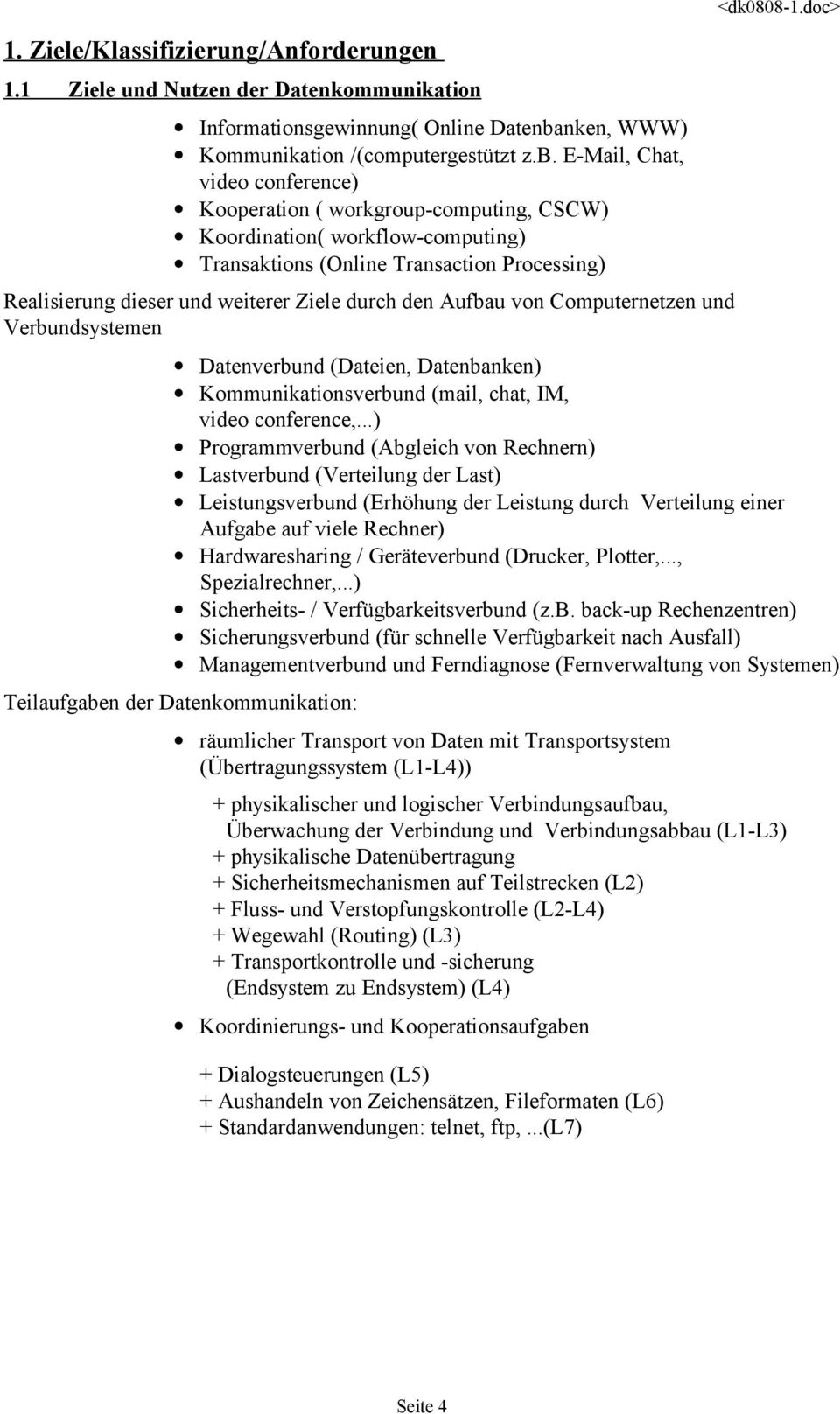 E-Mail, Chat, video conference) Kooperation ( workgroup-computing, CSCW) Koordination( workflow-computing) Transaktions (Online Transaction Processing) Realisierung dieser und weiterer Ziele durch