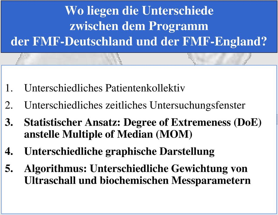 Statistischer Ansatz: Degree of Extremeness (DoE) anstelle Multiple of Median (MOM) 4.