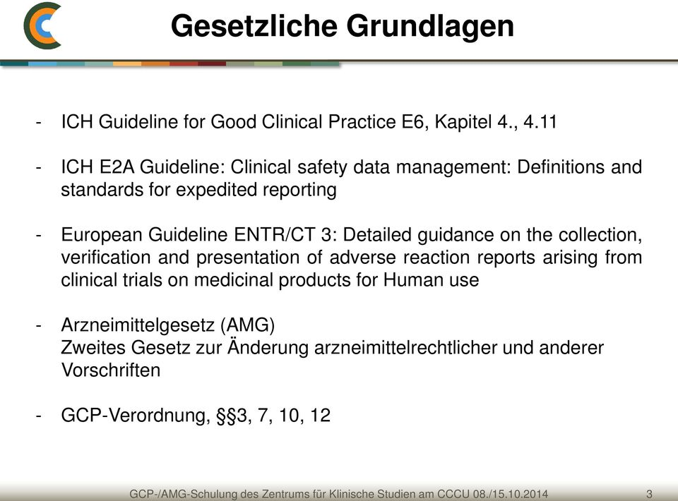 11 - ICH E2A Guideline: Clinical safety data management: Definitions and standards for expedited reporting - European Guideline ENTR/CT 3: Detailed