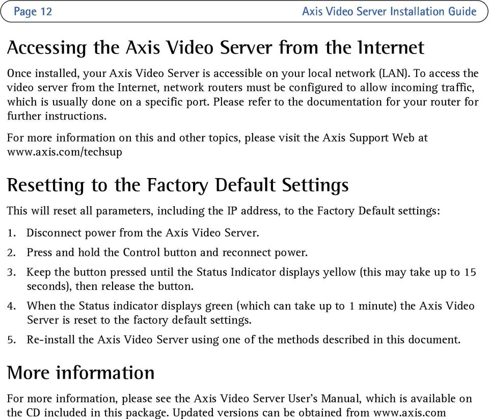 Please refer to the documentation for your router for further instructions. For more information on this and other topics, please visit the Axis Support Web at www.axis.