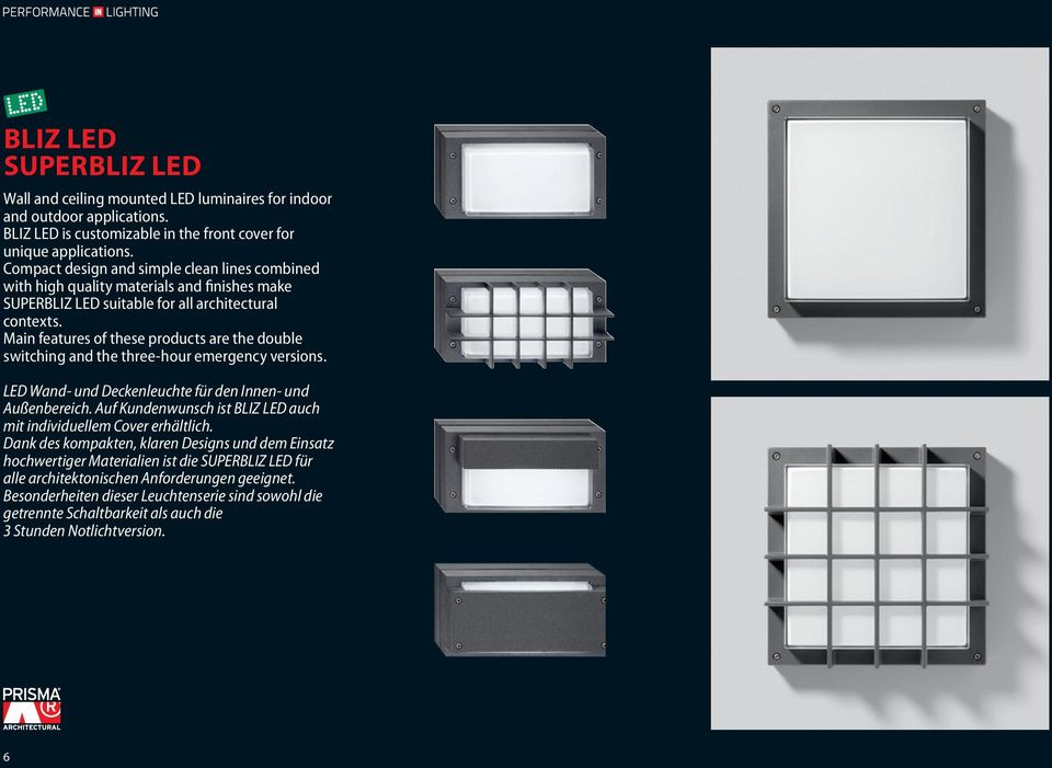 Main features of these products are the double switching and the three-hour emergency versions. LED Wand- und Deckenleuchte für den Innen- und Außenbereich.