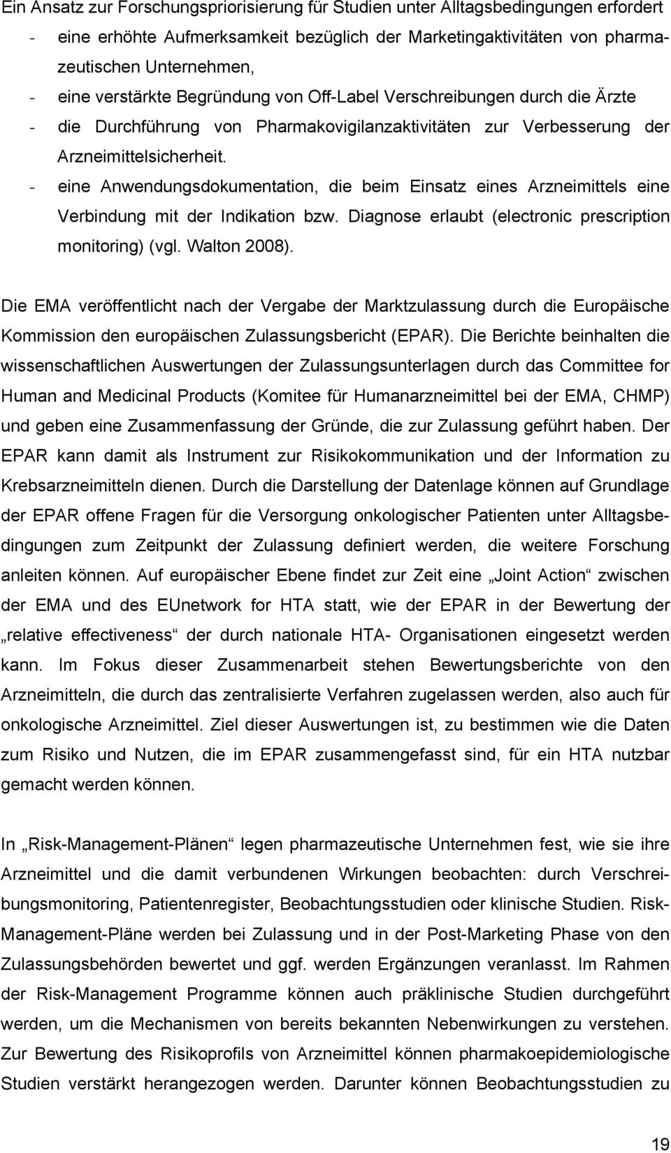 - eine Anwendungsdokumentation, die beim Einsatz eines Arzneimittels eine Verbindung mit der Indikation bzw. Diagnose erlaubt (electronic prescription monitoring) (vgl. Walton 2008).