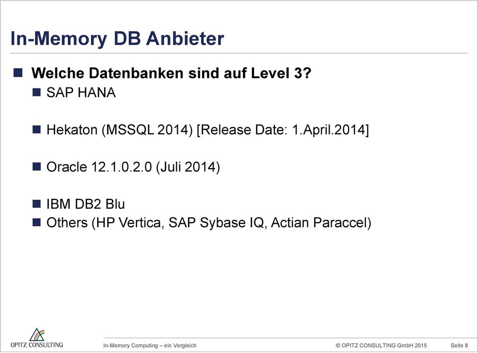2014] Oracle 12.1.0.2.0 (Juli 2014) IBM DB2 Blu Others (HP