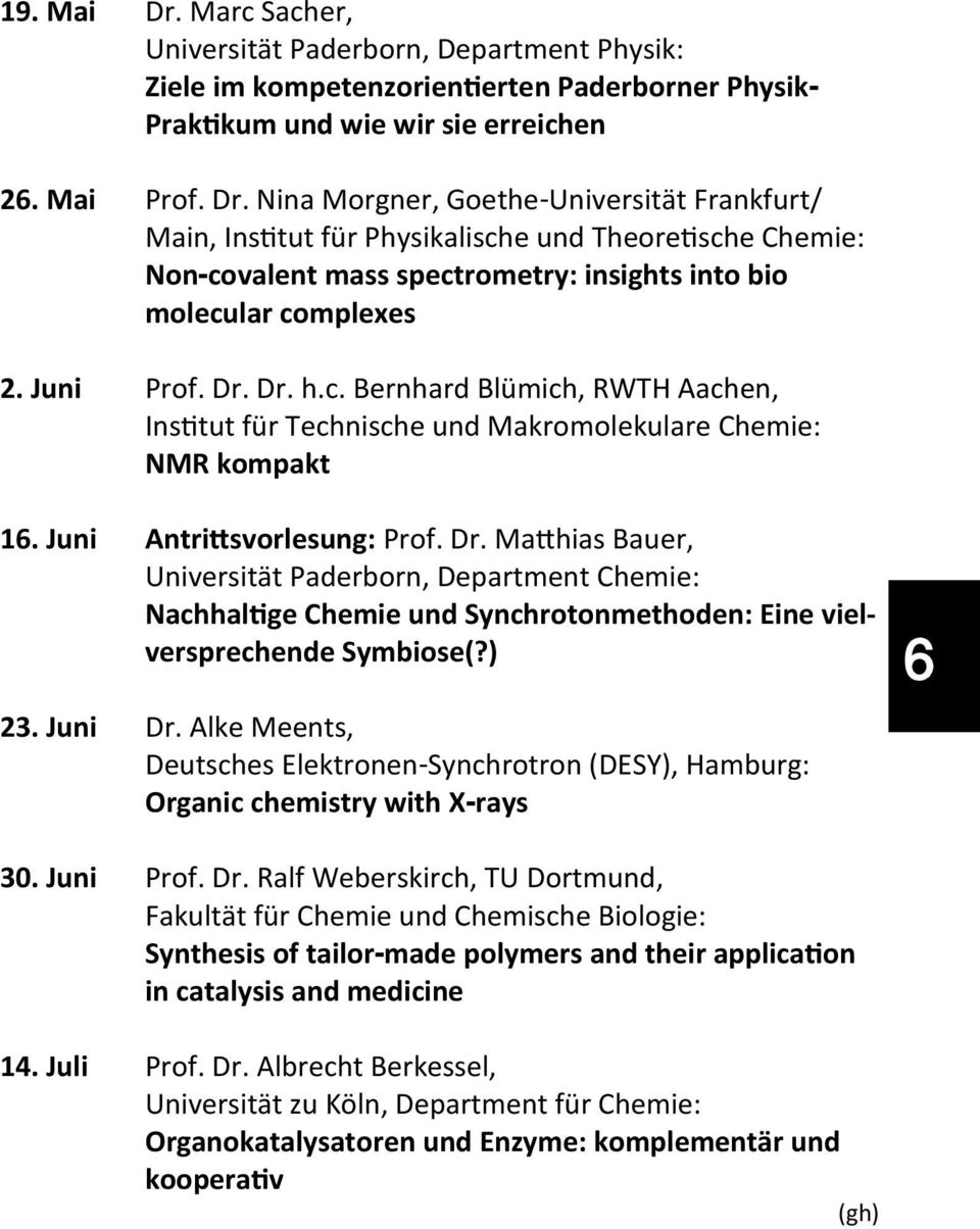 ) 23. Juni Dr. Alke Meents, Deutsches Elektronen-Synchrotron (DESY), Hamburg: Organic chemistry with X-rays 6 30. Juni Prof. Dr. Ralf Weberskirch, TU Dortmund, Fakultät für Chemie und Chemische Biologie: Synthesis of tailor-made polymers and their application in catalysis and medicine 14.