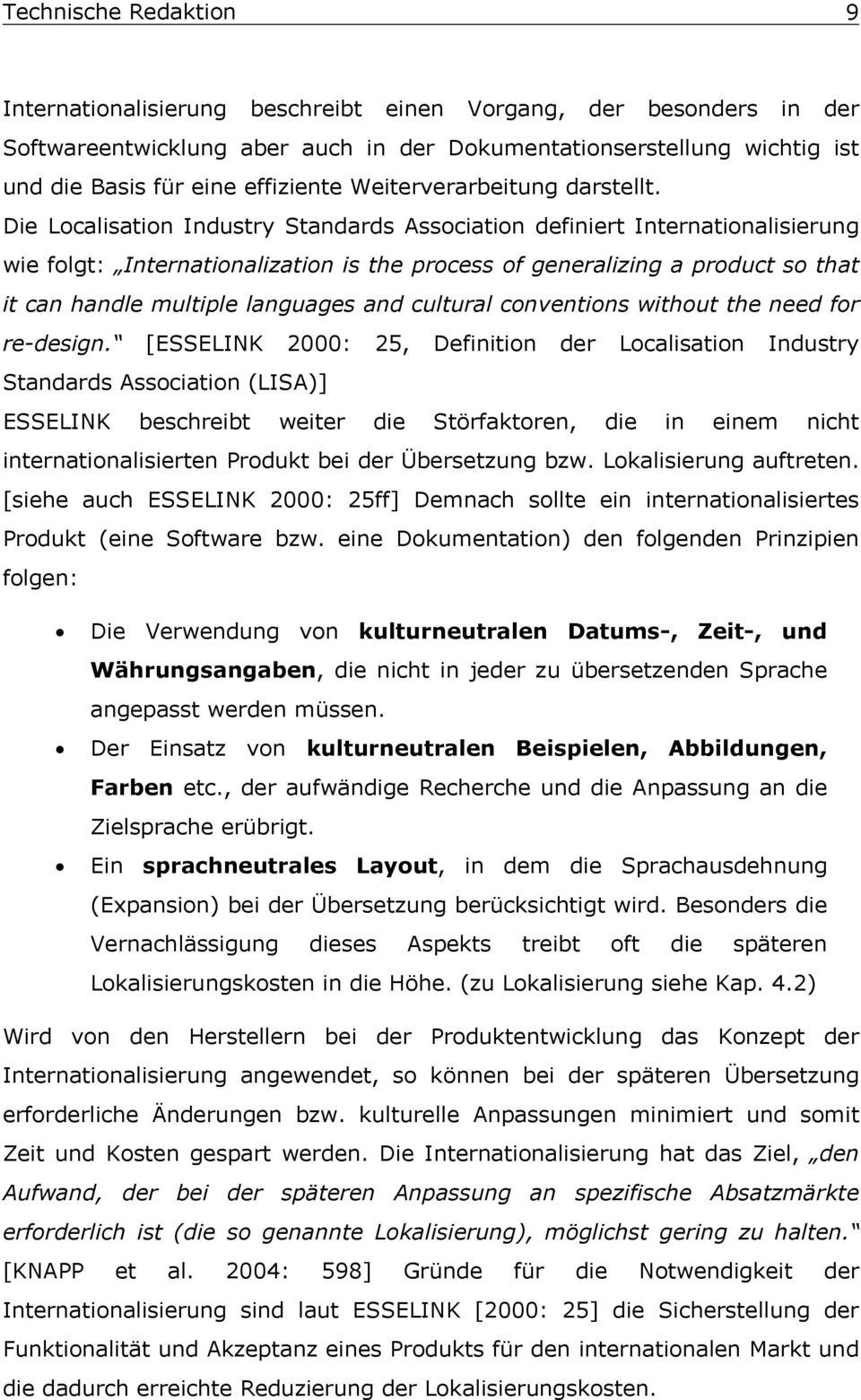 Die Localisation Industry Standards Association definiert Internationalisierung wie folgt: Internationalization is the process of generalizing a product so that it can handle multiple languages and