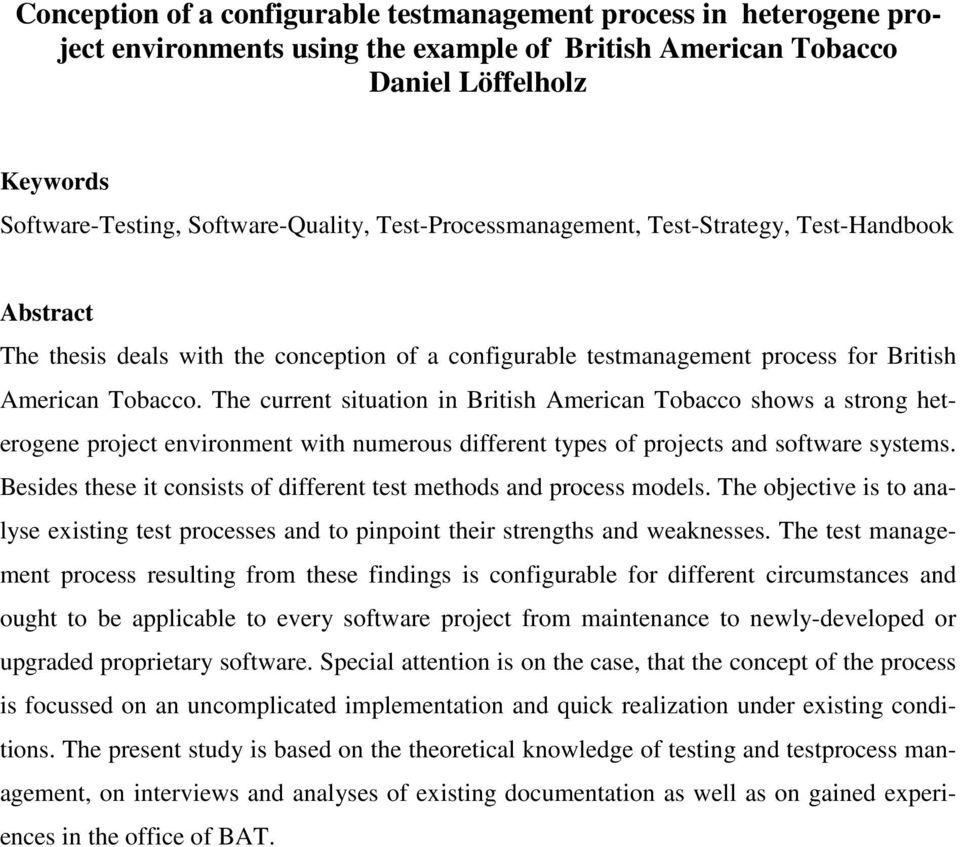 The current situation in British American Tobacco shows a strong heterogene project environment with numerous different types of projects and software systems.
