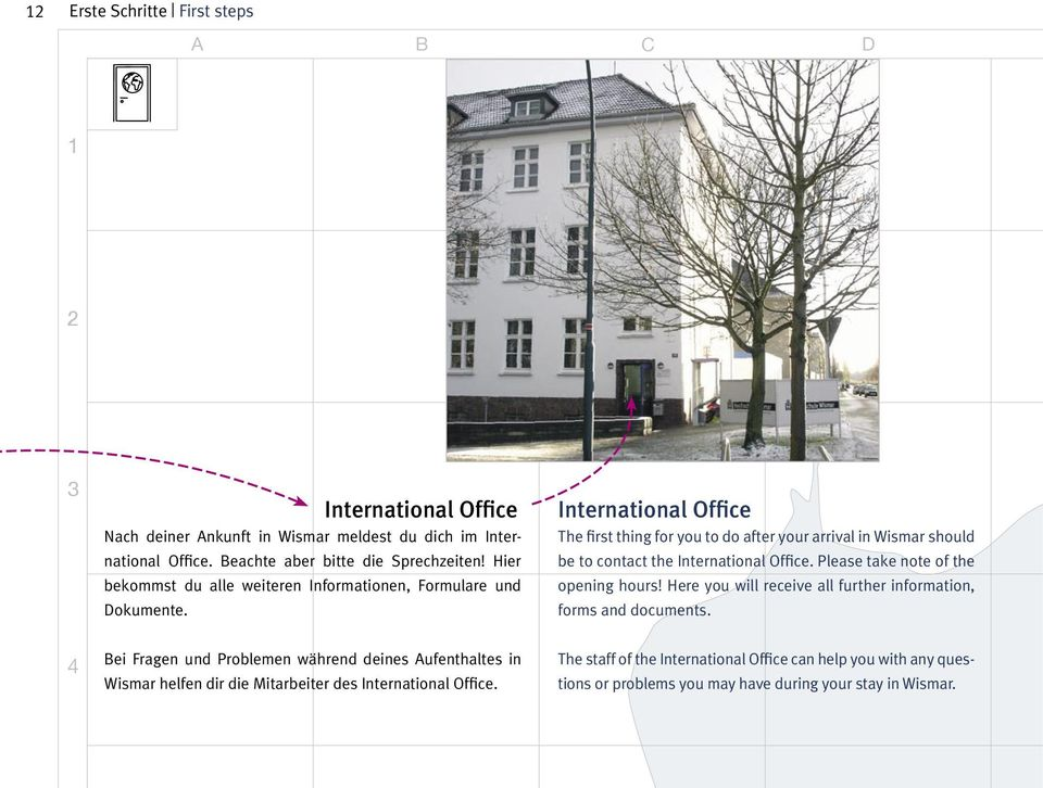 International Office The first thing for you to do after your arrival in Wismar should be to contact the International Office. Please take note of the opening hours!