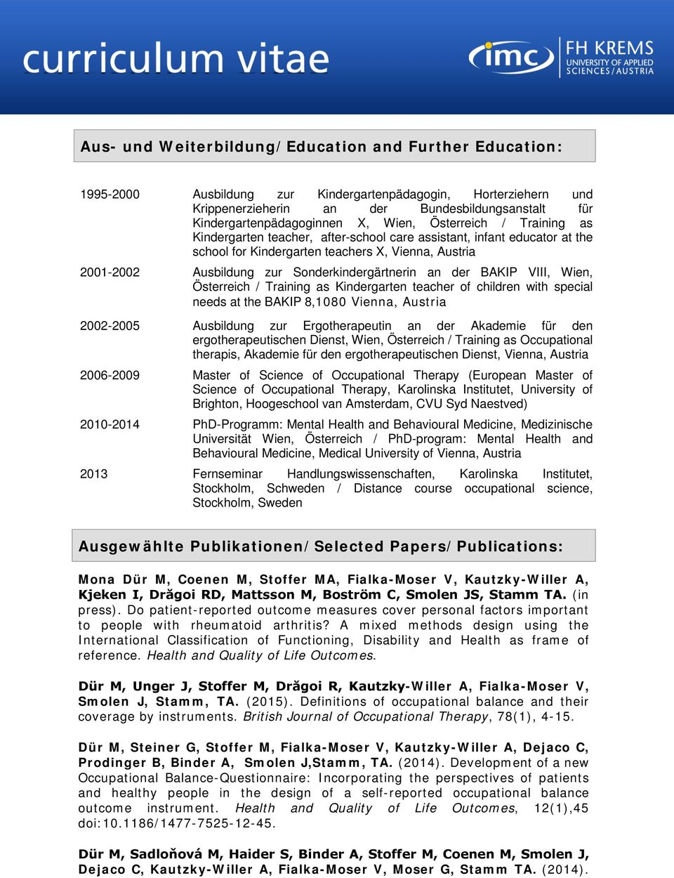 Sonderkindergärtnerin an der BAKIP VIII, Wien, Österreich / Training as Kindergarten teacher of children with special needs at the BAKIP 8,1080 Vienna, Austria 2002-2005 Ausbildung zur