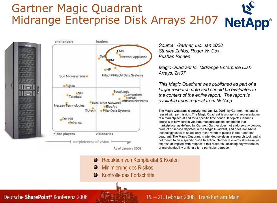report. The report is available upon request from NetApp. The Magic Quadrant is copyrighted Jan 12, 2008 by Gartner, Inc. and is reused with permission.