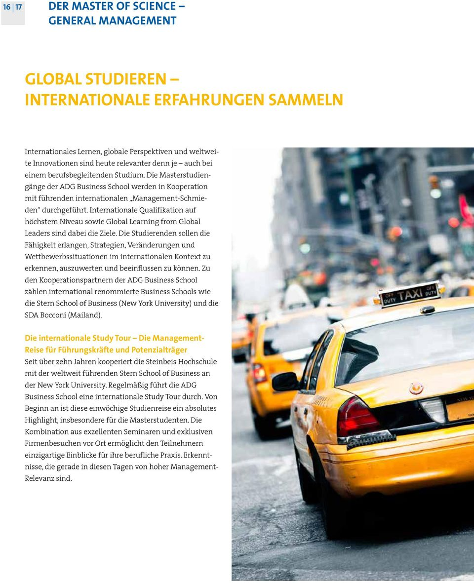 Internationale Qualifikation auf höchstem Niveau sowie Global Learning from Global Leaders sind dabei die Ziele.