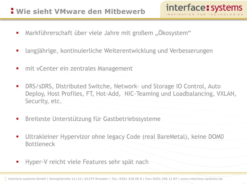 Control, Auto Deploy, Host Profiles, FT, Hot-Add, NIC-Teaming und Loadbalancing, VXLAN, Security, etc.