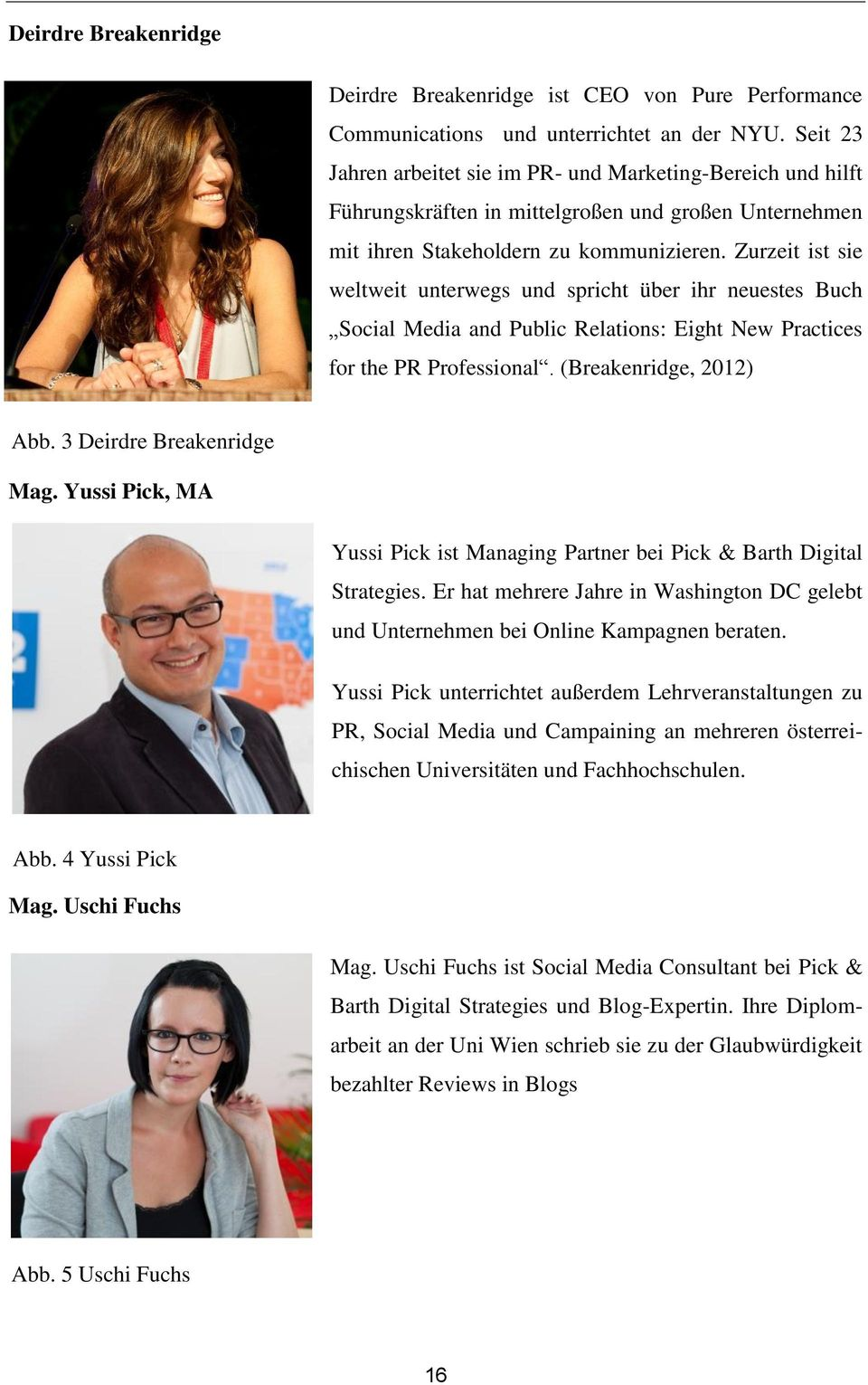 Zurzeit ist sie weltweit unterwegs und spricht über ihr neuestes Buch Social Media and Public Relations: Eight New Practices for the PR Professional. (Breakenridge, 2012) Abb.