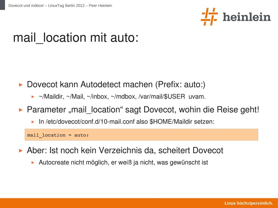 Parameter mail_location sagt Dovecot, wohin die Reise geht! In /etc/dovecot/conf.d/10 mail.