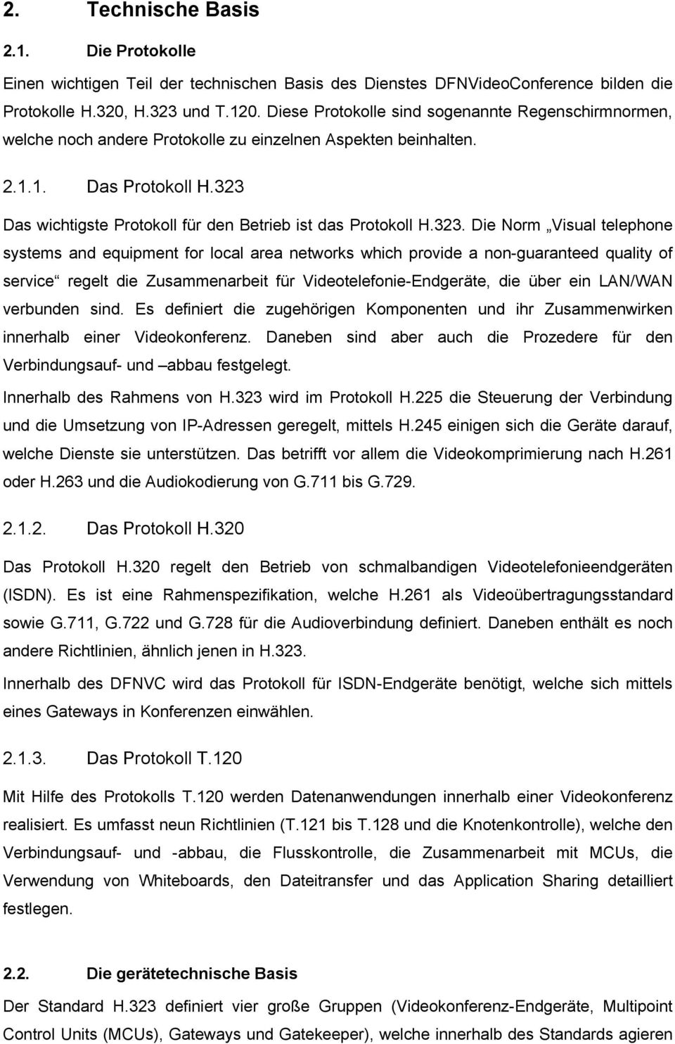 323 Das wichtigste Protokoll für den Betrieb ist das Protokoll H.323. Die Norm Visual telephone systems and equipment for local area networks which provide a non-guaranteed quality of service regelt