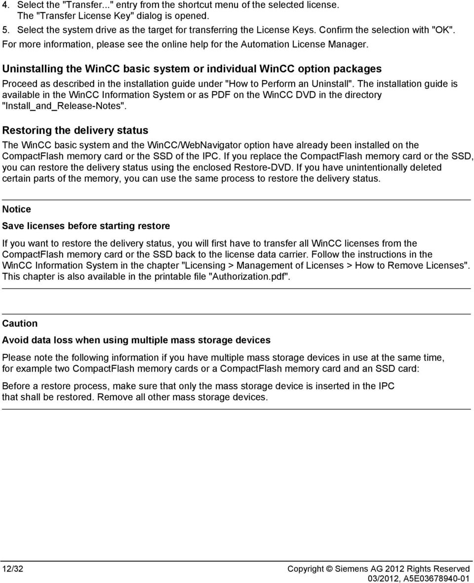 "Uninstalling the WinCC basic system or individual WinCC option packages Proceed as described in the installation guide under ""How to Perform an Uninstall""."