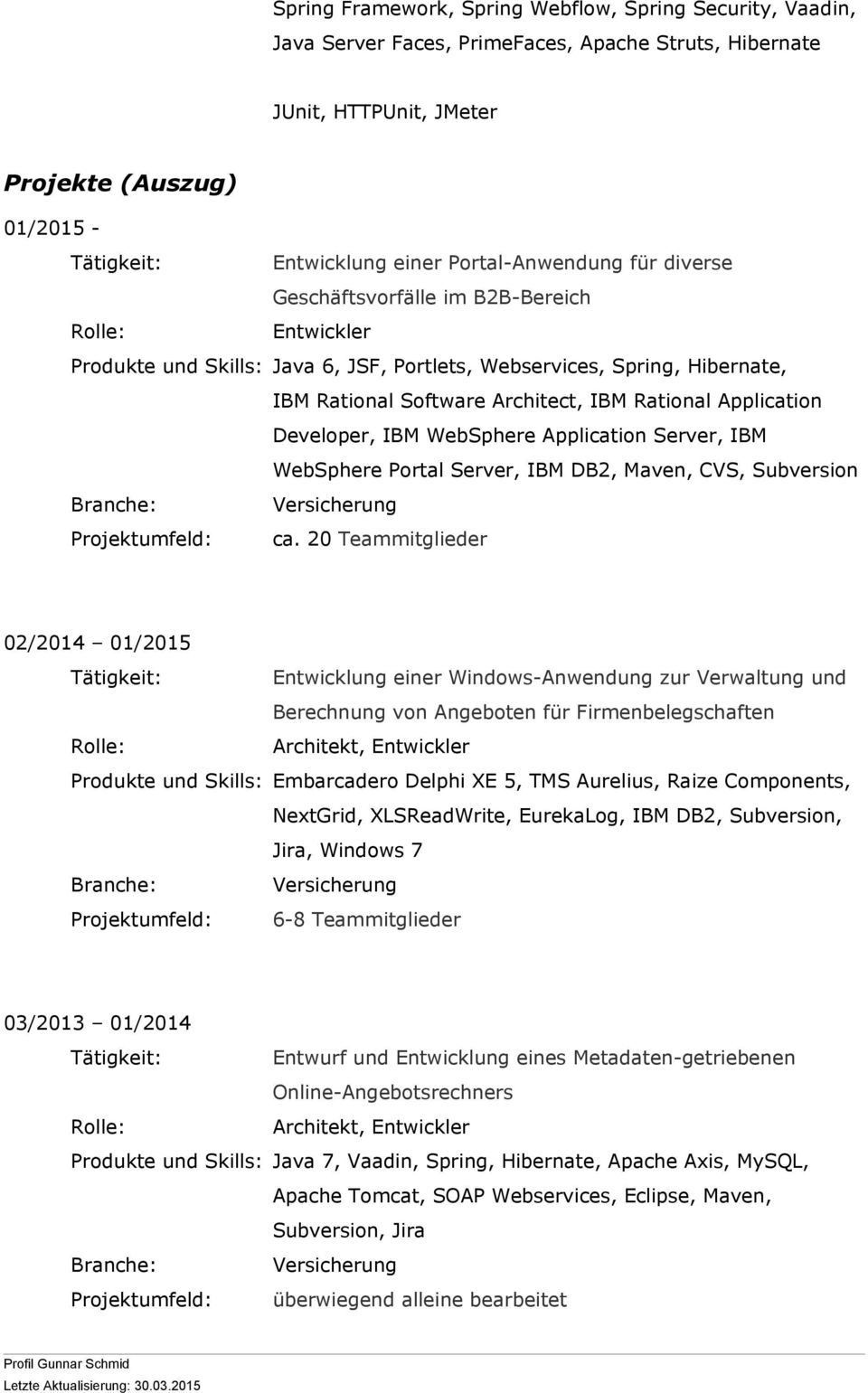 Developer, IBM WebSphere Application Server, IBM WebSphere Portal Server, IBM DB2, Maven, CVS, Subversion Versicherung Projektumfeld: ca.