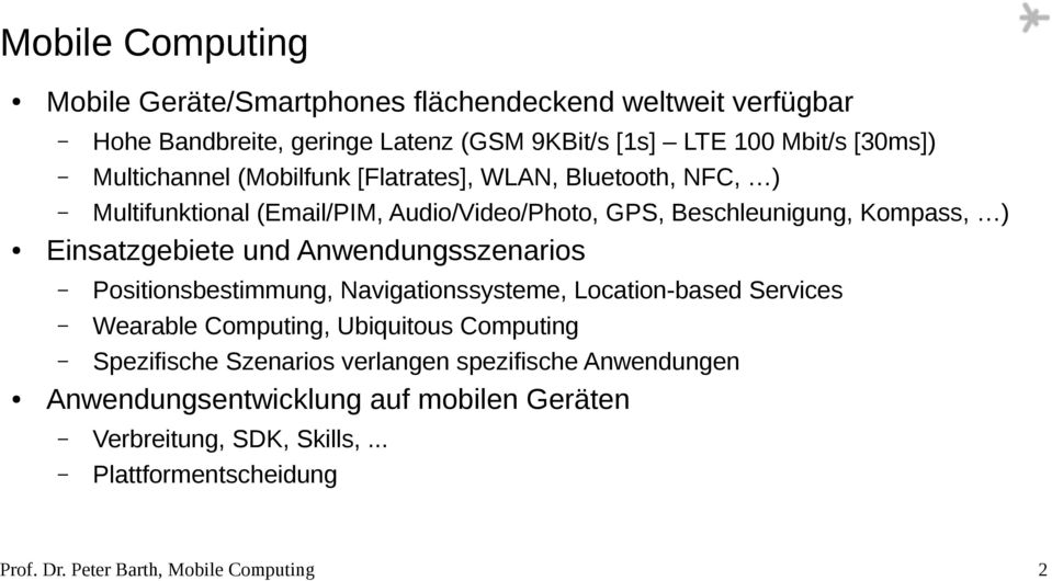 Audio/Video/Photo, GPS, Beschleunigung, Kompass, ) Positionsbestimmung, Navigationssysteme, Location-based Services Wearable Computing, Ubiquitous