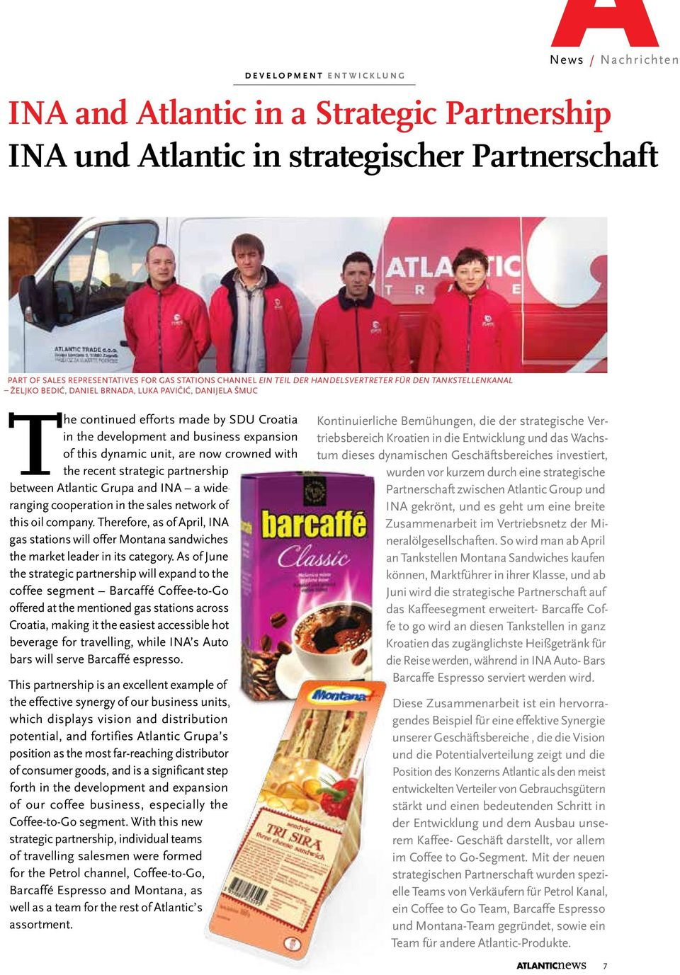 dynamic unit, are now crowned with the recent strategic partnership between Atlantic Grupa and INA a wideranging cooperation in the sales network of this oil company.