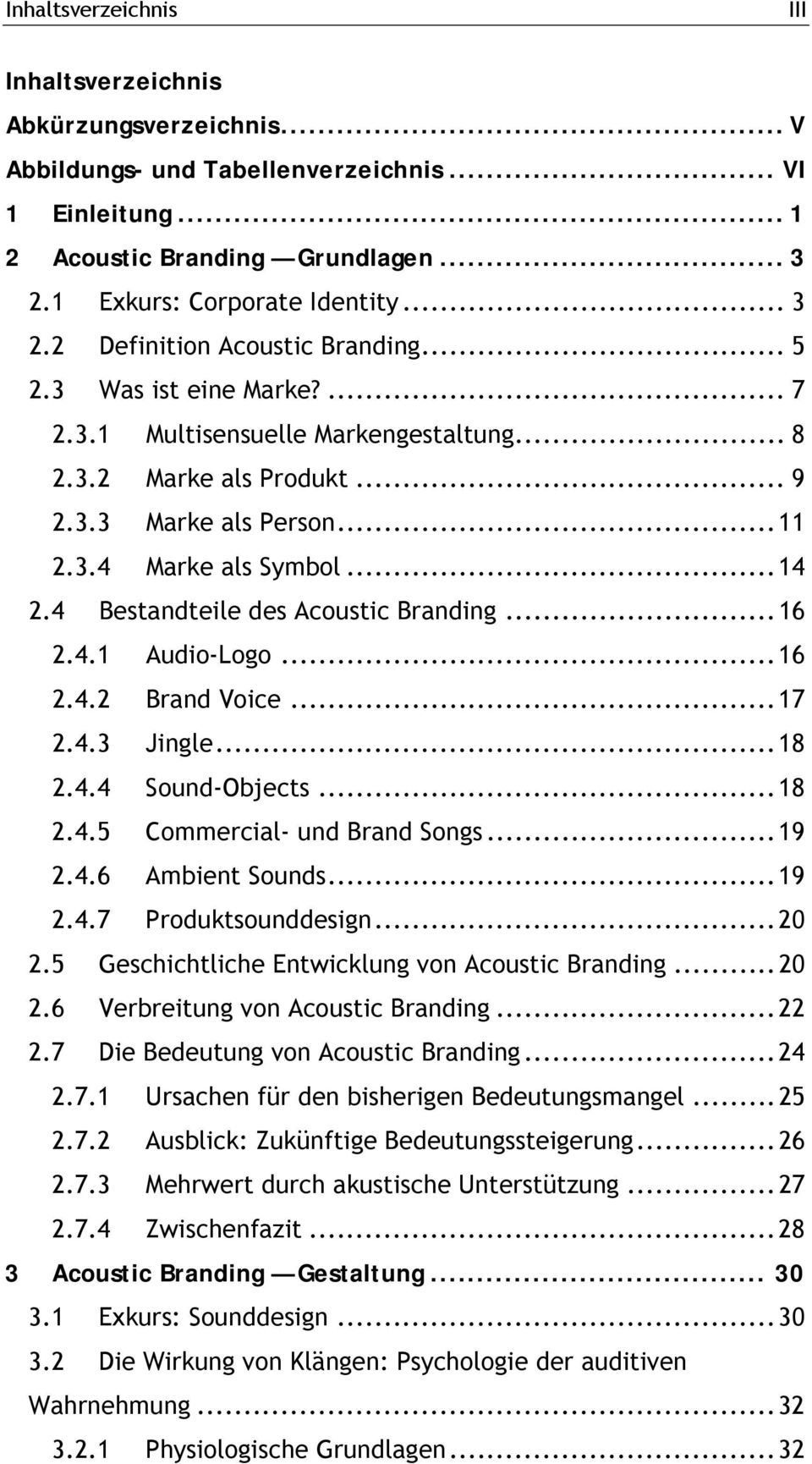 4 Bestandteile des Acoustic Branding...16 2.4.1 Audio-Logo...16 2.4.2 Brand Voice...17 2.4.3 Jingle...18 2.4.4 Sound-Objects...18 2.4.5 Commercial- und Brand Songs...19 2.4.6 Ambient Sounds...19 2.4.7 Produktsounddesign.