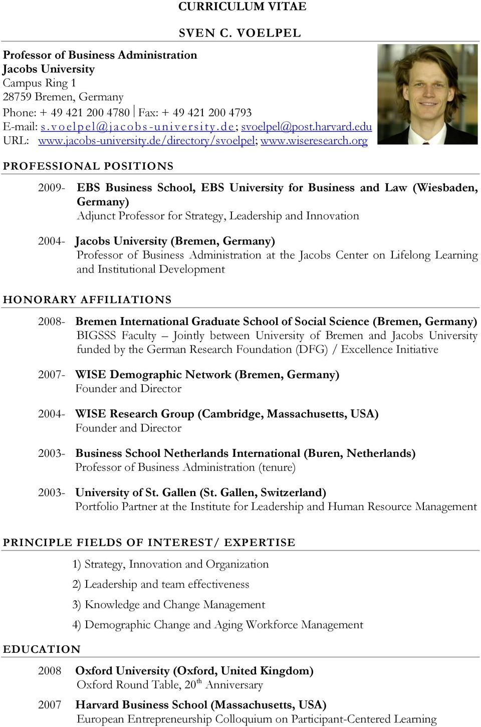 org PROFESSIONAL POSITIONS 2009- EBS Business School, EBS University for Business and Law (Wiesbaden, Germany) Adjunct Professor for Strategy, Leadership and Innovation 2004- Jacobs University