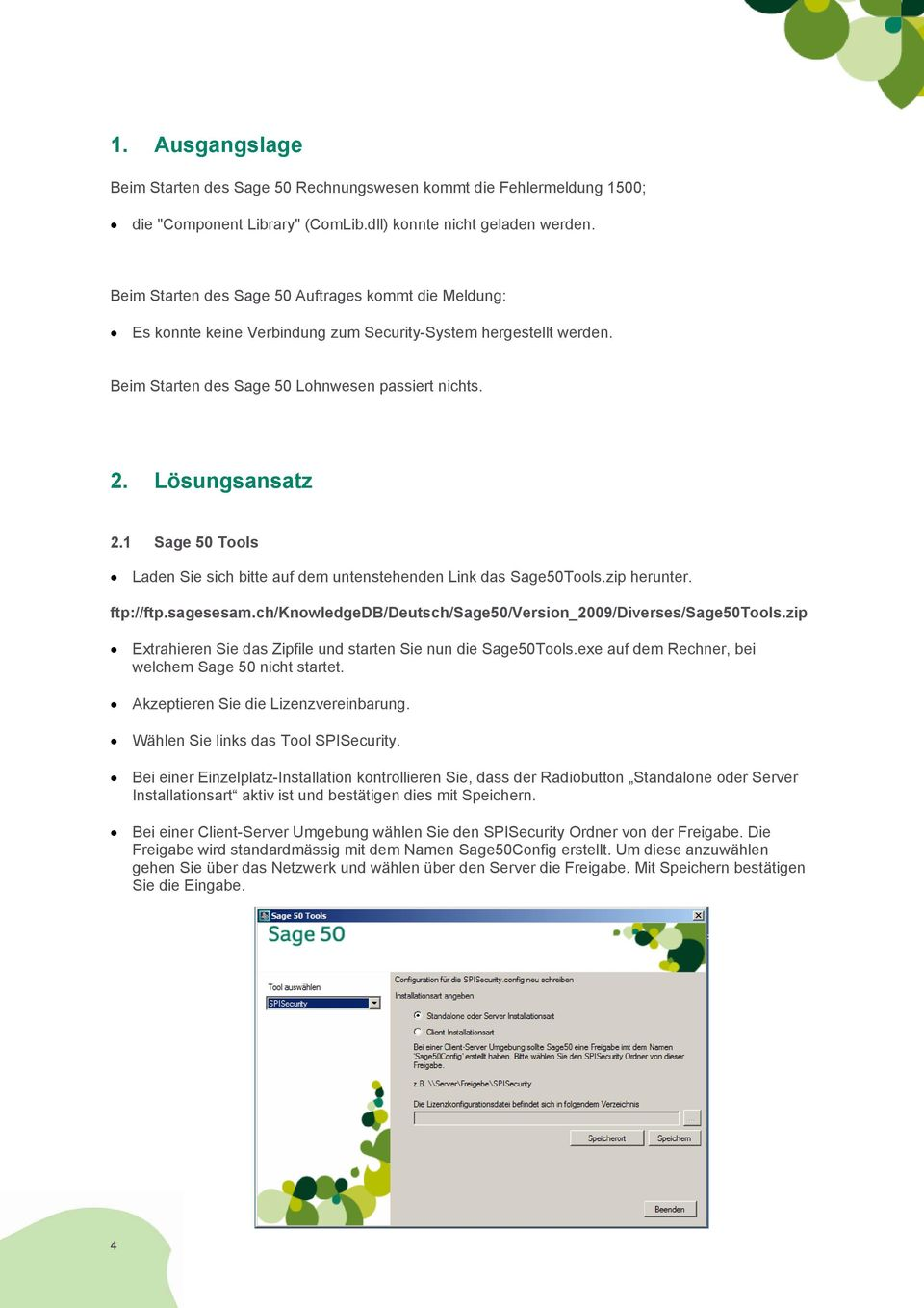 1 Sage 50 Tools Laden Sie sich bitte auf dem untenstehenden Link das Sage50Tools.zip herunter. ftp://ftp.sagesesam.ch/knowledgedb/deutsch/sage50/version_2009/diverses/sage50tools.