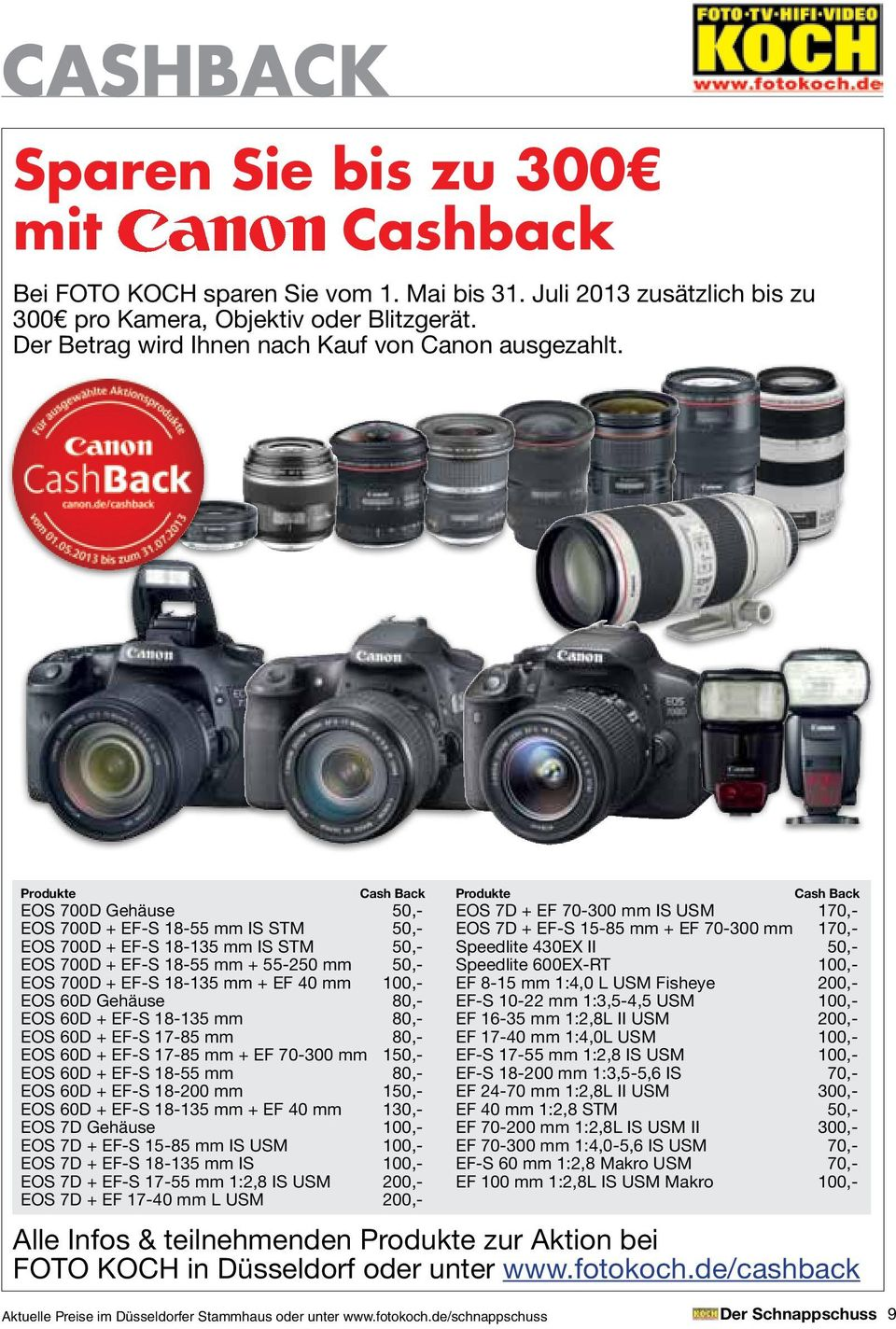 Produkte Cash Back EOS 700D Gehäuse 50,- EOS 700D + EF-S 18-55 mm IS STM 50,- EOS 700D + EF-S 18-135 mm IS STM 50,- EOS 700D + EF-S 18-55 mm + 55-250 mm 50,- EOS 700D + EF-S 18-135 mm + EF 40 mm
