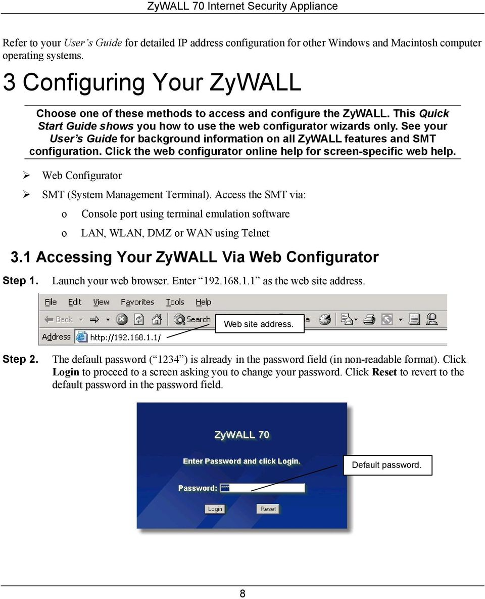 See your User s Guide for background information on all ZyWALL features and SMT configuration. Click the web configurator online help for screen-specific web help.