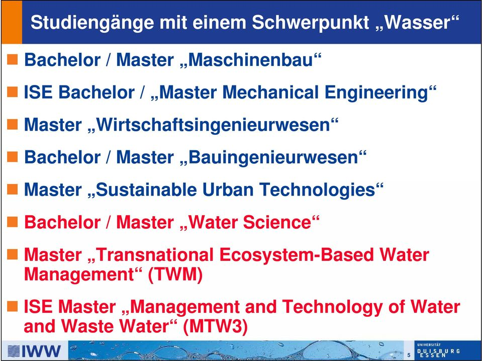 Master Sustainable Urban Technologies Bachelor / Master Water Science Master Transnational