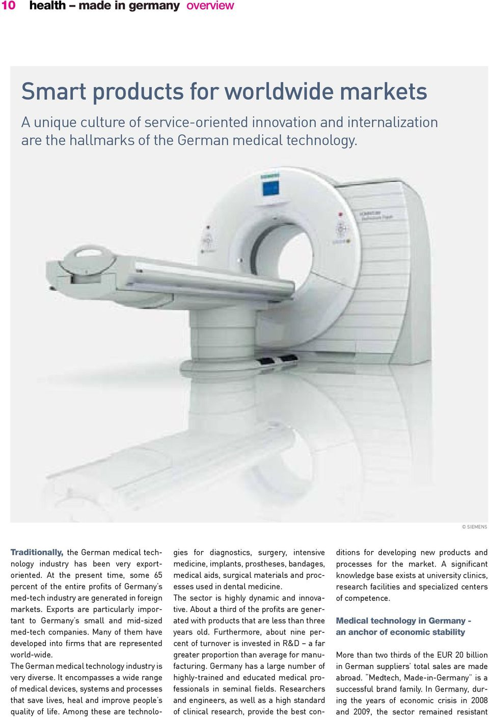 at the present time, some 65 percent of the entire profits of germany s med-tech industry are generated in foreign markets.