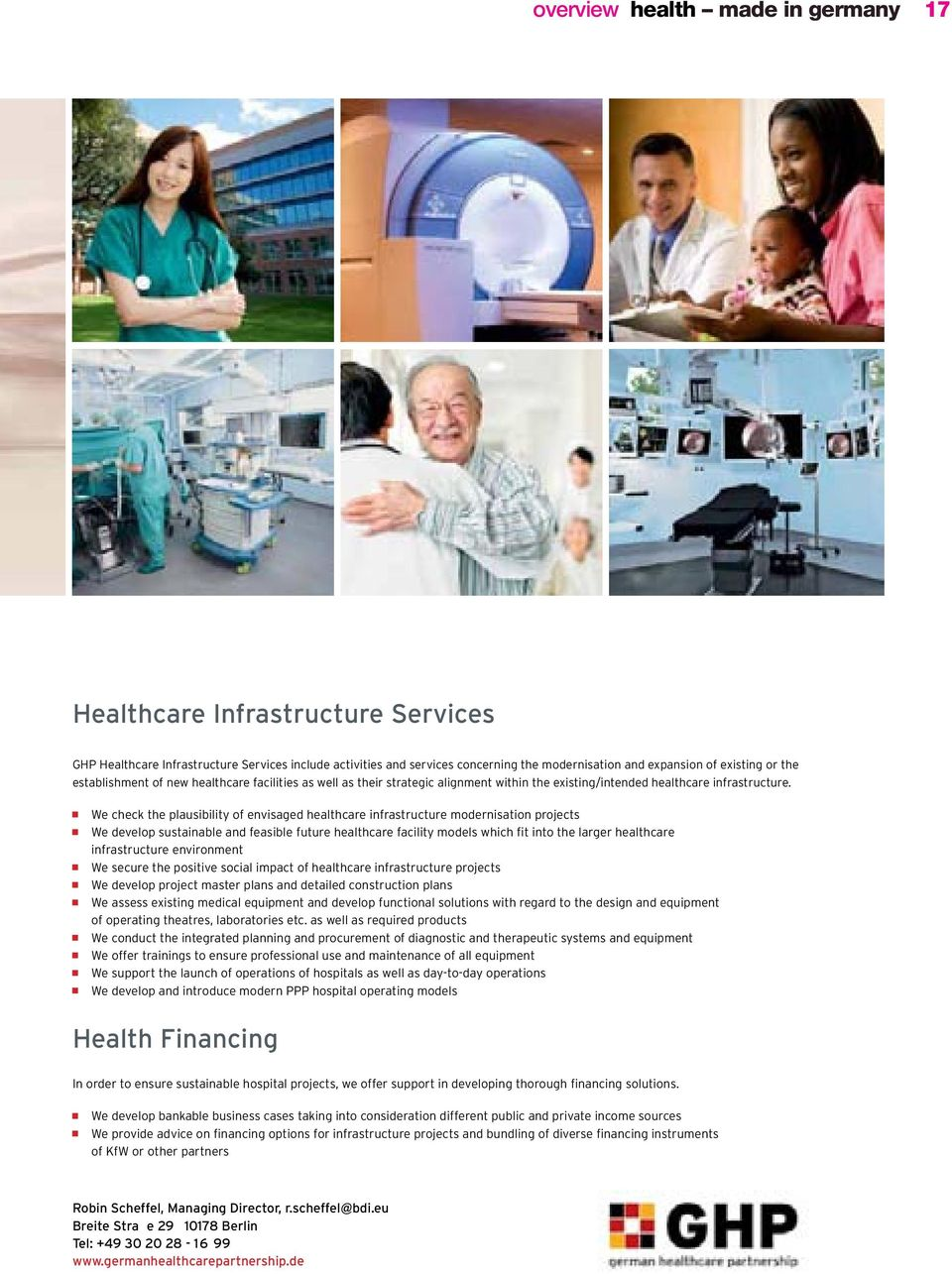 We check the plausibility of envisaged healthcare infrastructure modernisation projects We develop sustainable and feasible future healthcare facility models which fit into the larger healthcare