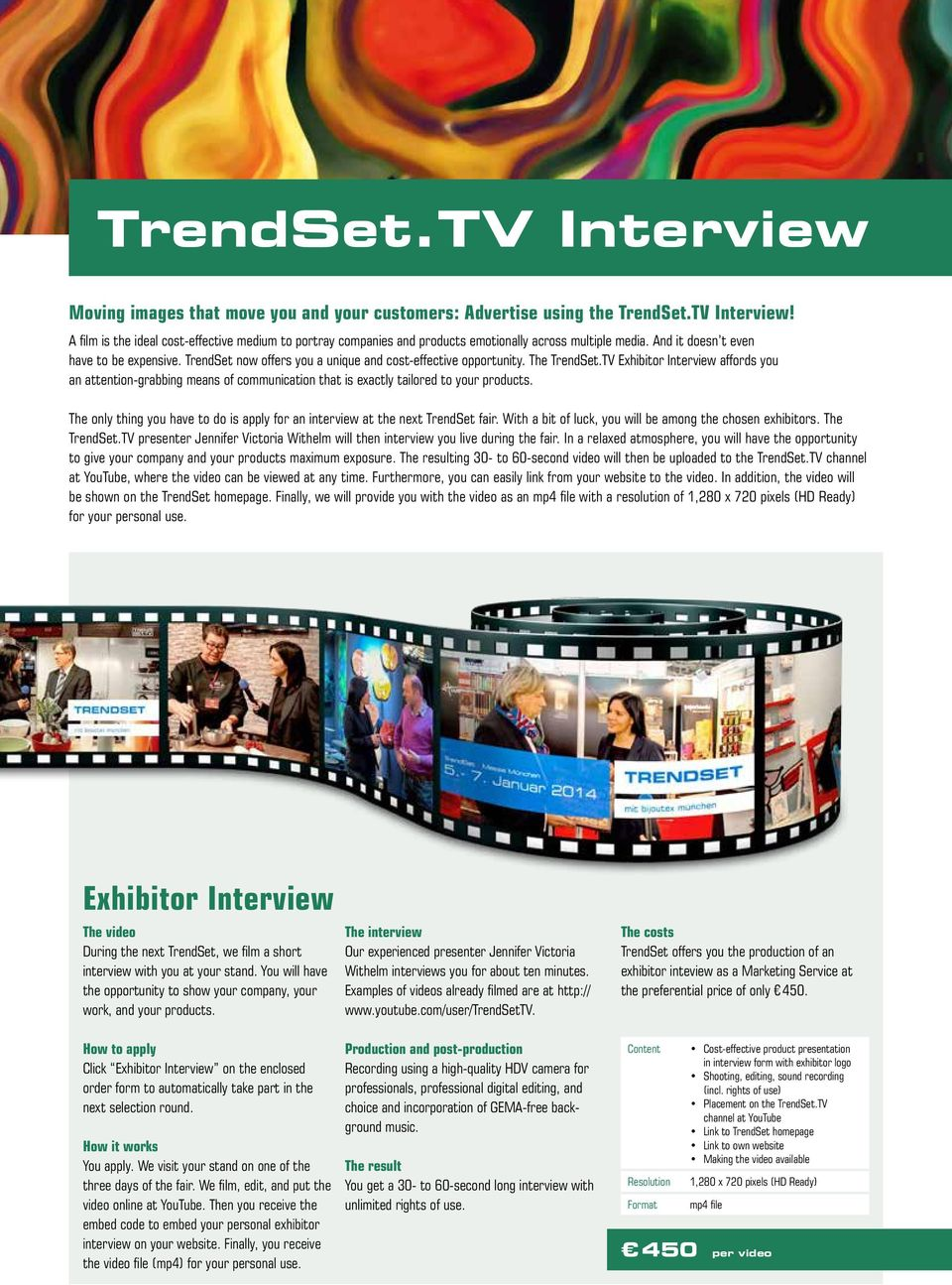 TV Exhibitor Interview affords you an attention-grabbing means of communication that is exactly tailored to your products.