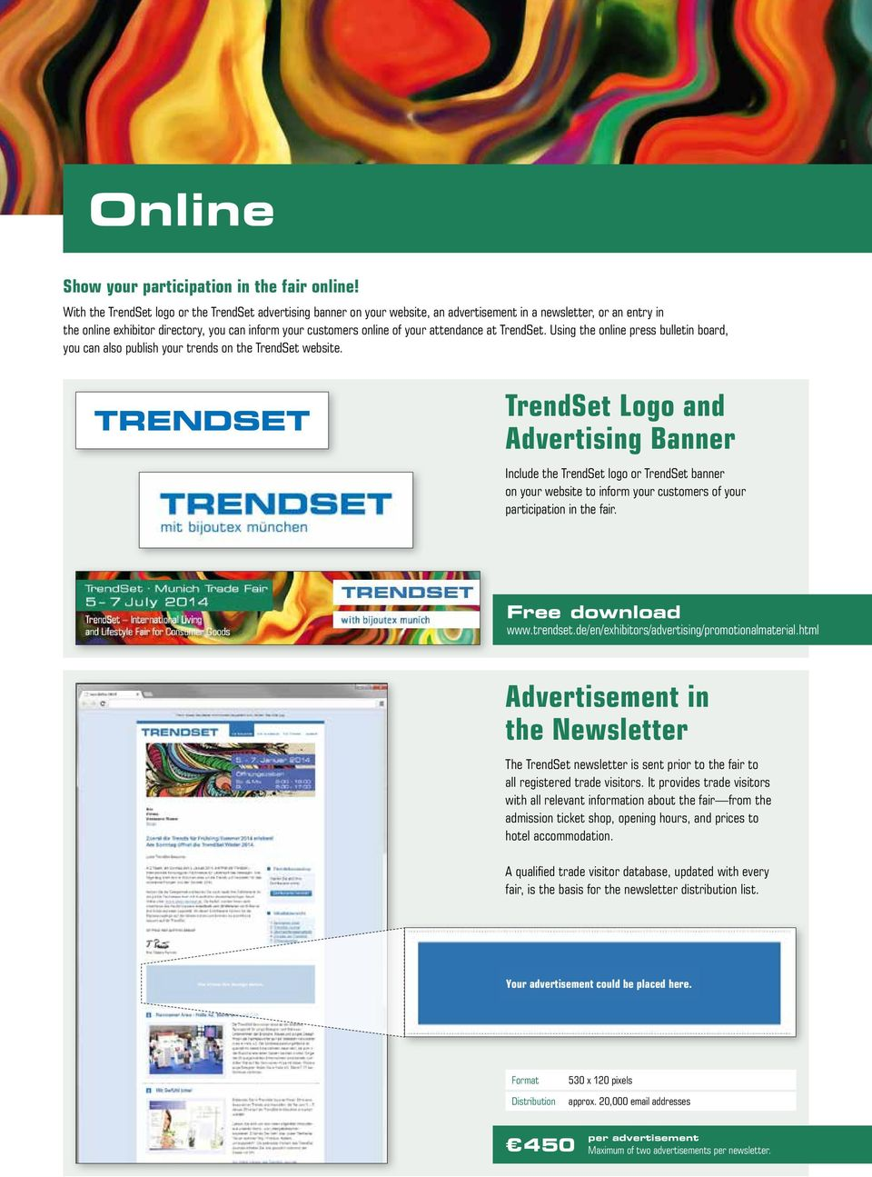 your attendance at TrendSet. Using the online press bulletin board, you can also publish your trends on the TrendSet website.