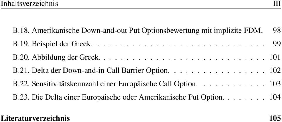 21. Delta der Down-and-in Call Barrier Option................. 102 B.22.