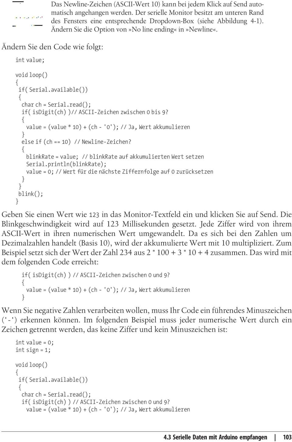 Ändern Sie den Code wie folgt: int value; void loop() if( Serial.available()) char ch = Serial.read(); if( isdigit(ch) )// ASCII-Zeichen zwischen 0 bis 9?