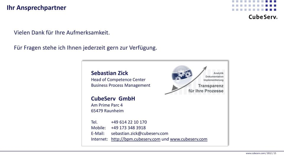 Sebastian Zick Head of Competence Center Business Process Management CubeServ GmbH Am Prime Parc 4