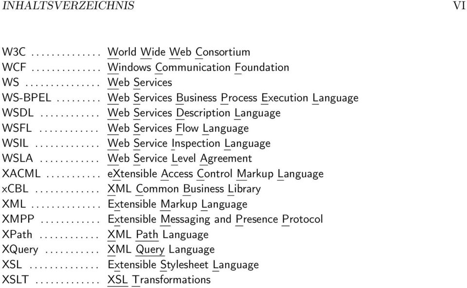 ............ Web Service Inspection Language WSLA............ Web Service Level Agreement XACML........... extensible Access Control Markup Language xcbl............. XML Common Business Library XML.