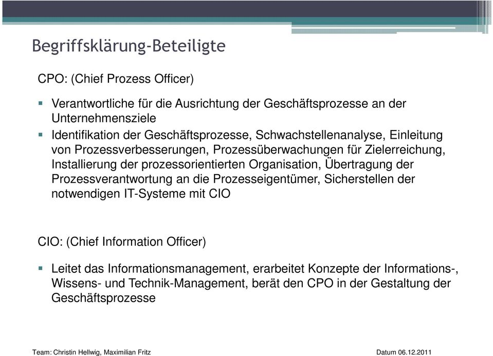 Organisation, Übertragung der Prozessverantwortung an die Prozesseigentümer, Sicherstellen der notwendigen IT-Systeme mit CIO CIO: (Chief Information Officer)