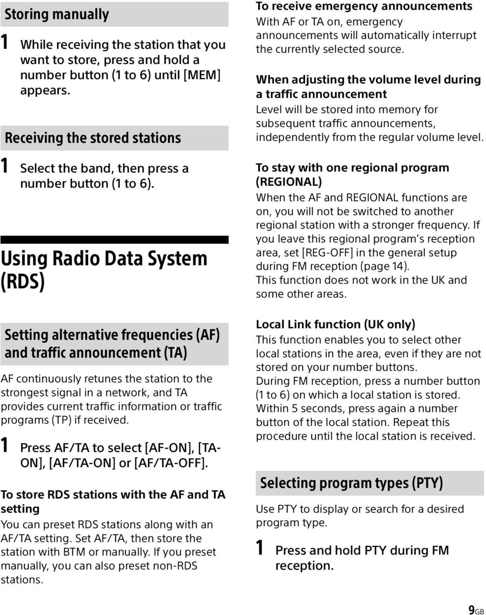 Using Radio Data System (RDS) Setting alternative frequencies (AF) and traffic announcement (TA) AF continuously retunes the station to the strongest signal in a network, and TA provides current