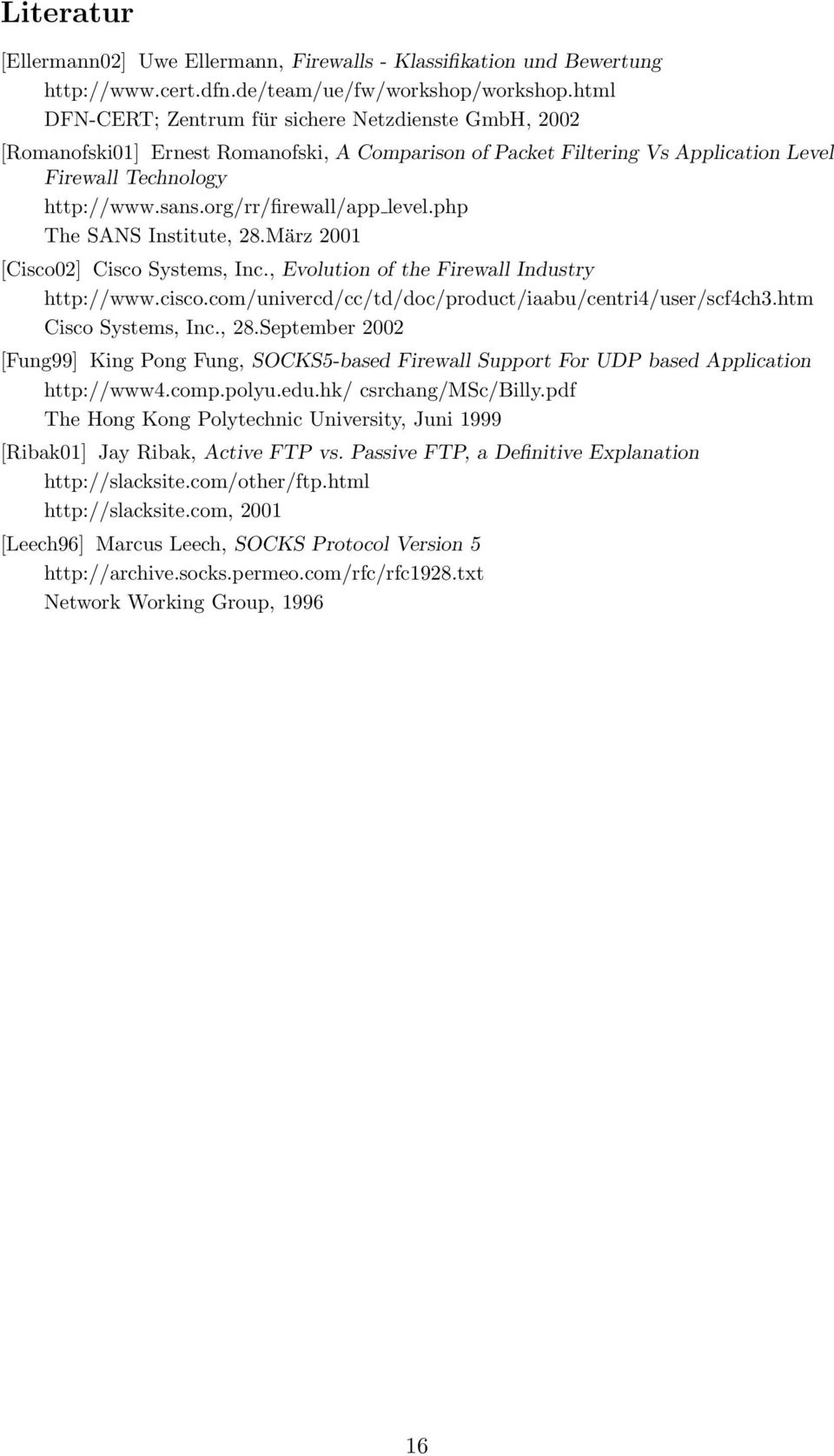 org/rr/firewall/app level.php The SANS Institute, 28.März 2001 [Cisco02] Cisco Systems, Inc., Evolution of the Firewall Industry http://www.cisco.