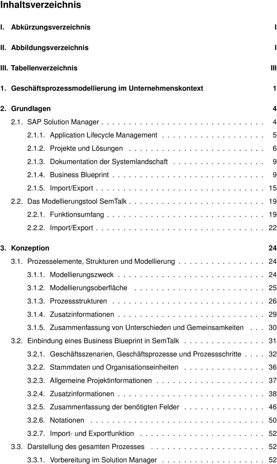 1.4. Business Blueprint............................ 9 2.1.5. Import/Export............................... 15 2.2. Das Modellierungstool SemTalk......................... 19 2.2.1. Funktionsumfang.