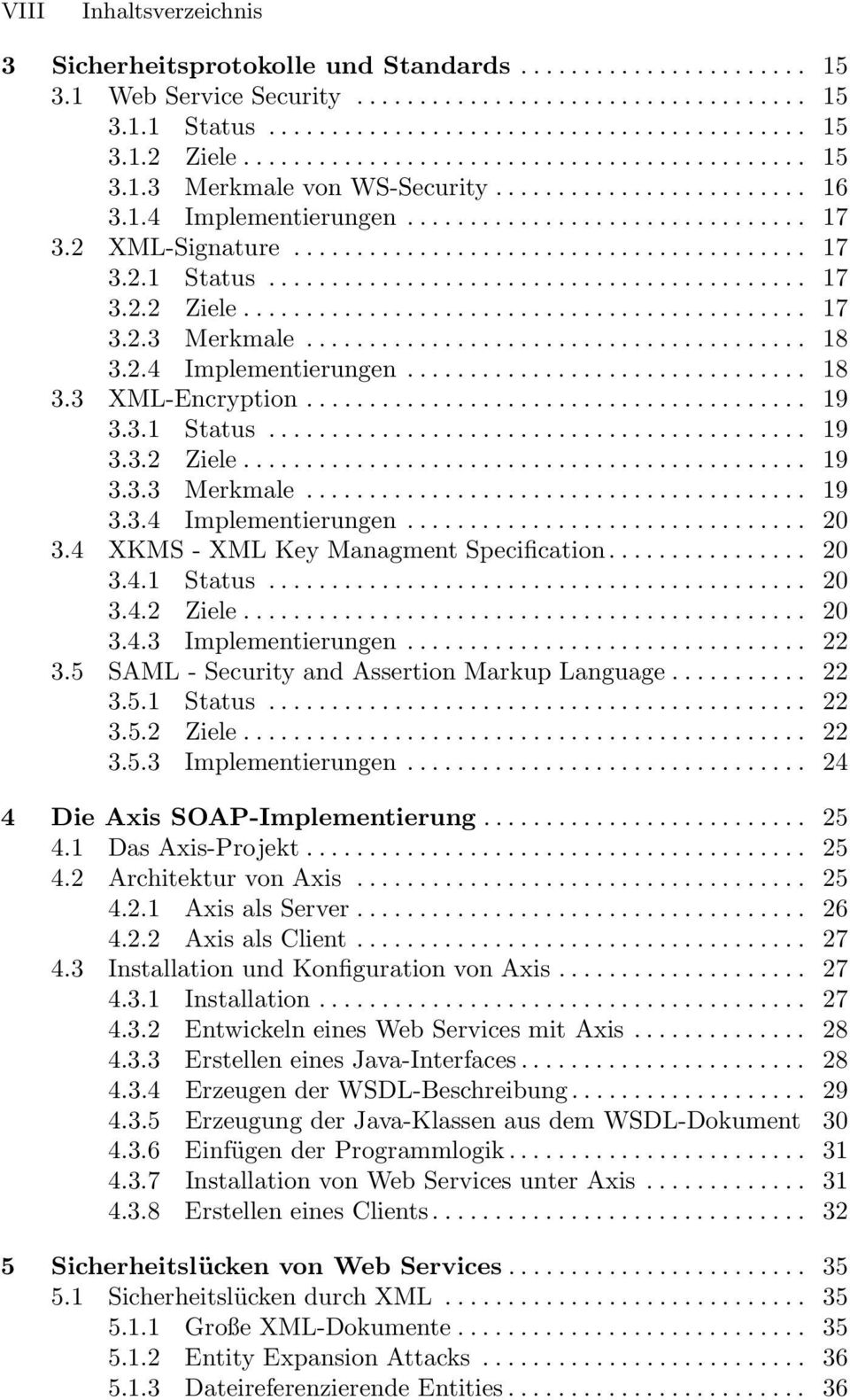 4 XKMS-XMLKeyManagmentSpecification... 20 3.4.1 Status... 20 3.4.2 Ziele... 20 3.4.3 Implementierungen... 22 3.5 SAML - Security and Assertion Markup Language........... 22 3.5.1 Status... 22 3.5.2 Ziele... 22 3.5.3 Implementierungen... 24 4 Die Axis SOAP-Implementierung.