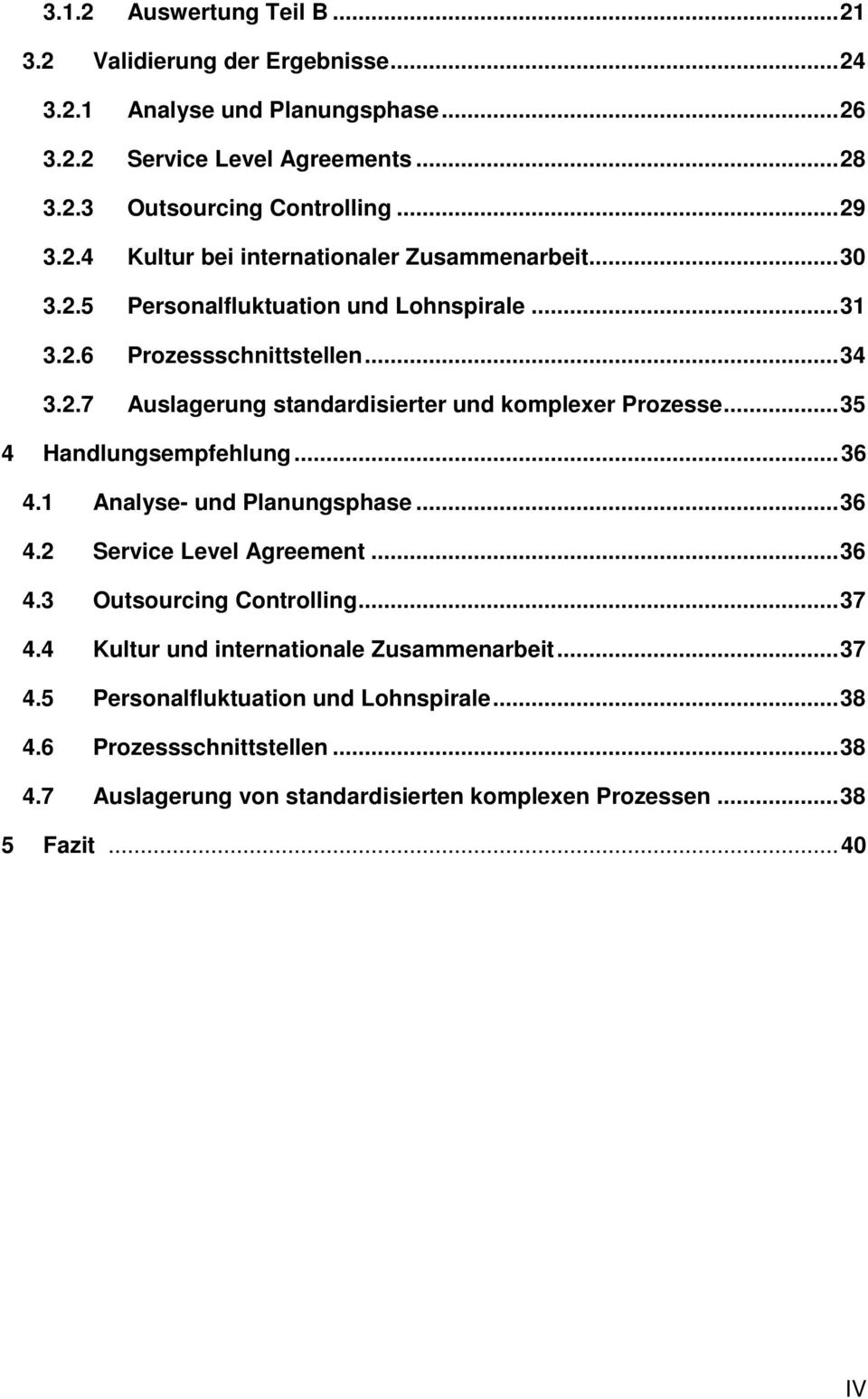 .. 35 4 Handlungsempfehlung... 36 4.1 Analyse- und Planungsphase... 36 4.2 Service Level Agreement... 36 4.3 Outsourcing Controlling... 37 4.