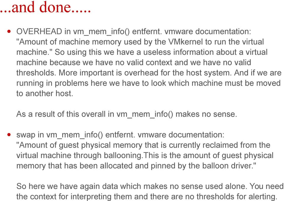 And if we are running in problems here we have to look which machine must be moved to another host. As a result of this overall in vm_mem_info() makes no sense. swap in vm_mem_info() entfernt.