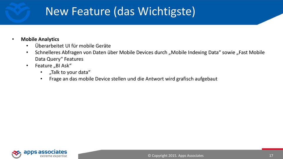 Fast Mobile Data Query Features Feature BI Ask Talk to your data Frage an das mobile