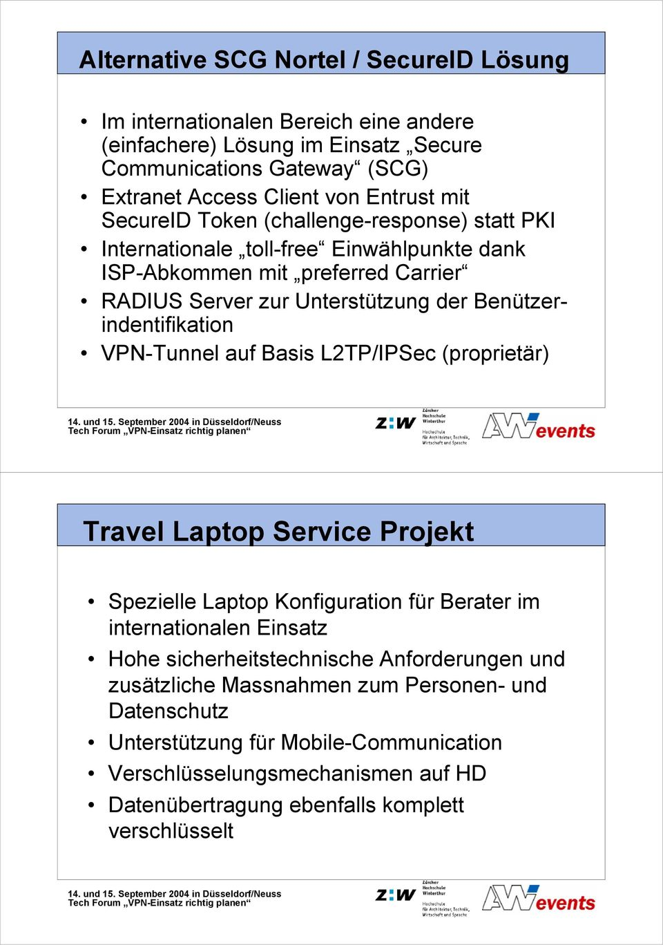 Benützerindentifikation VPN-Tunnel auf Basis L2TP/IPSec (proprietär) Travel Laptop Service Projekt Spezielle Laptop Konfiguration für Berater im internationalen Einsatz Hohe