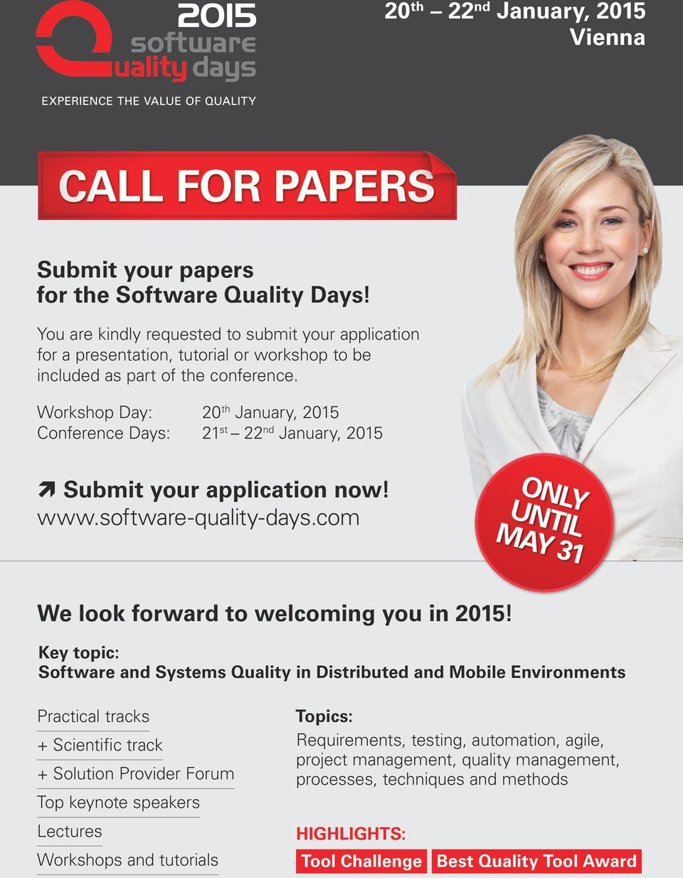 Workshop Day: 20 th January, 2015 Conference Days: 21 st 22 nd January, 2015 Submit your application now! www.software-quality-days.com only until may 31 We look forward to welcoming you in 2015!