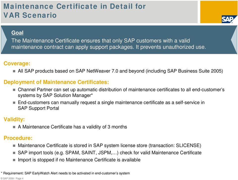 0 and beyond (including SAP Business Suite 2005) Deployment of Maintenance Certificates: Channel Partner can set up automatic distribution of maintenance certificates to all end-customer s systems by