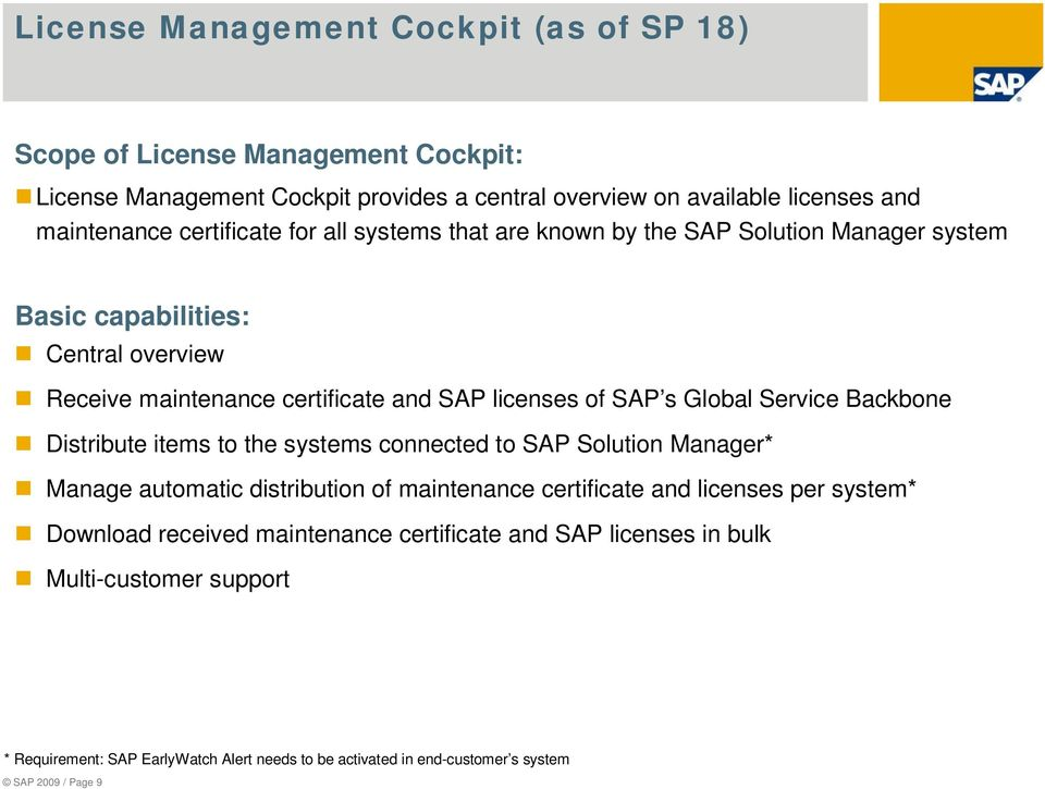 Global Service Backbone Distribute items to the systems connected to SAP Solution Manager* Manage automatic distribution of maintenance certificate and licenses per system*