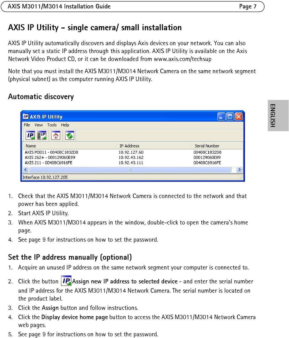 com/techsup Note that you must install the AXIS M3011/M3014 Network Camera on the same network segment (physical subnet) as the computer running AXIS IP Utility. Automatic discovery ENGLISH 1.