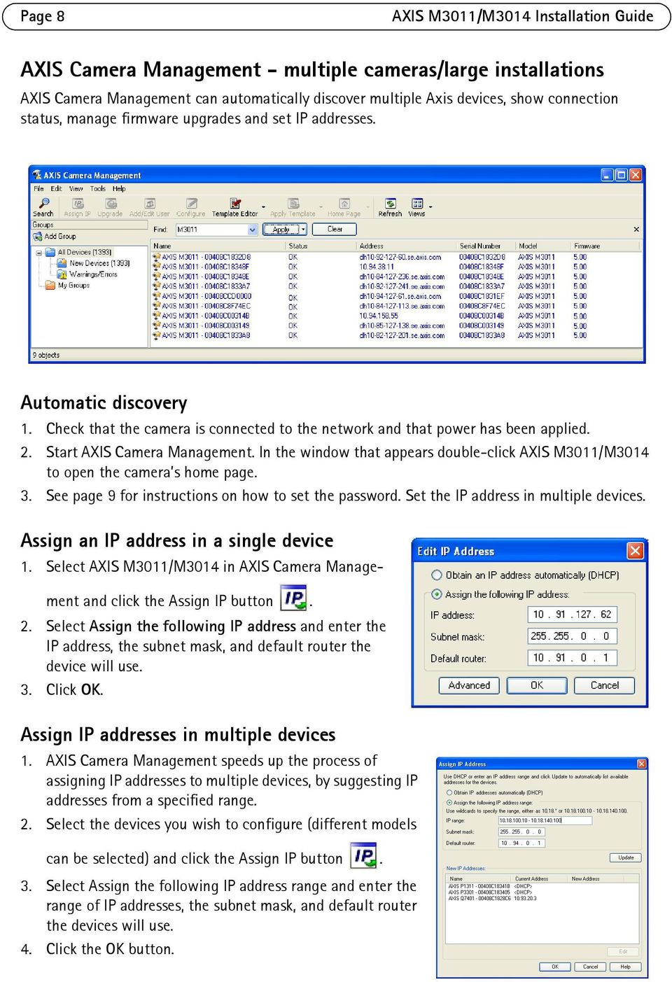 In the window that appears double-click AXIS M3011/M3014 to open the camera s home page. 3. See page 9 for instructions on how to set the password. Set the IP address in multiple devices.